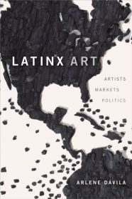 In a New Book, Scholar Arlene Dávila Writes About the Invisibility of Latinx Art in the Market